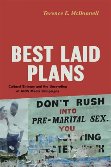 Best Laid Plans: Cultural Entropy and the Unraveling of AIDS Media Campaigns (University of Chicago Press, 2016) by Terence McDonnell